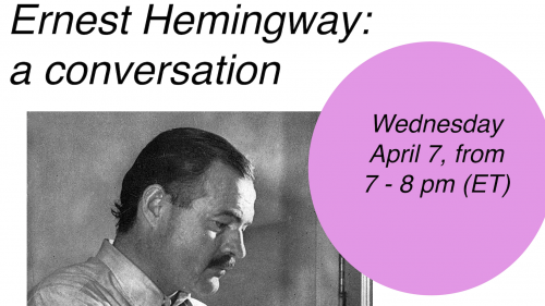 """In san serif font text reads """"Ernest Hemingway: a conversation."""" In the righthand corner, a pink circle includes black text that reads """"Wednesday April 7 from 7-8 pm (ET)"""" Toward the left in the foreground is a black and white pic of a mustached Hemingway"""