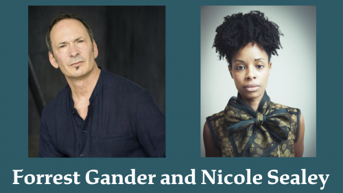 Image shows Forrest Gander on the right and an image of Nicole Sealey on the right. Gander wears a dark blue shirt and Sealey wears a gold and green blouse. Both are looking forward. Their names are below in white text.
